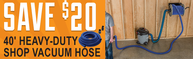 Save $20 on Dust Right® 40 foot Heavy-Duty Shop Vacuum Hose